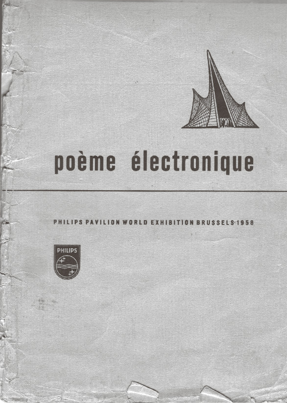 Edgar Varèse, Iannis Xenakis and Le Corbusier: Poéme Electronique (1958). Brochure for the Philip's Pavilion, Brussels World's Fair 1958. Thin-shelled concrete and asbestos structure, synchronised electronic recordings, projected lights and film.
